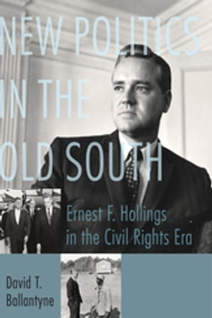 New Politics in the Old South Ernest F. Hollings in the Civil Rights Era