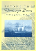 Beyond the Windswept Dunes: The Story of Maritime Michigan by Elizabeth B. Sherman