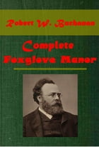 Complete Foxglove Manor by Robert W. Buchanan