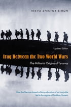 Iraq Between the Two World Wars: The Militarist Origins of Tyranny by Reeva Spector Simon