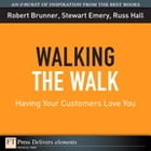 Walking the Walk: Having Your Customers Love You by Robert Brunner