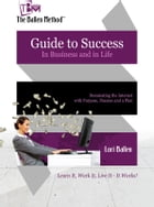 Guide to Success in Business and in Life: The Ballen Method by Lori Ballen