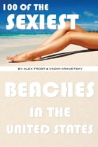 100 of the Sexiest Beaches In the United States by alex trostanetskiy