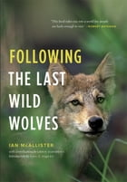 Following the Last Wild Wolves by Ian McAllister