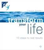 Transform Your Life: 10 Steps to Real Results by Carole Gaskell