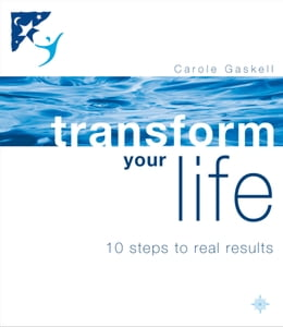 Book Transform Your Life: 10 Steps to Real Results by Carole Gaskell