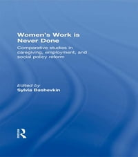Women's Work is Never Done: Comparative Studies in Care-Giving, Employment, and Social Policy Reform