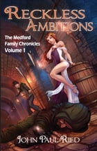 Reckless Ambitions: The Medford Family Chronicles by John Paul Ried
