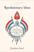 Revolutionary Ideas: An Intellectual History of the French Revolution from The Rights of Man to…