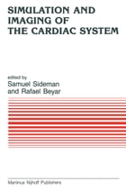 Simulation and Imaging of the Cardiac System: State of the Heart by S. Sideman