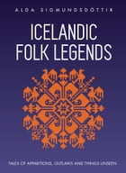 Icelandic Folk Legends: tales of apparitions, outlaws and things unseen. by Alda Sigmundsdottir