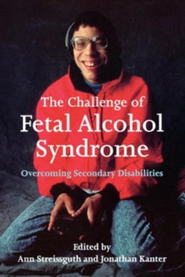 Book The Challenge of Fetal Alcohol Syndrome: Overcoming Secondary Disabilities by Streissguth, Ann