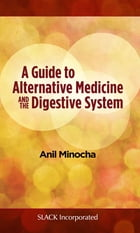 A Guide to Alternative Medicine and the Digestive System by Anil Minocha