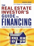 The Real Estate Investor's Guide to Financing: Insider Advice for Making the Most Money on Every Deal by David Reed