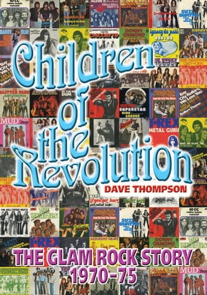 Children Of The Revolution The Glam Rock Story 1970-1975