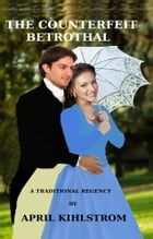 The Counterfeit Betrothal by April Kihlstrom