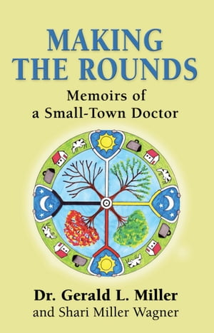 MAKING THE ROUNDS: Memoirs of a Small-Town Doctor