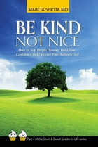 Be Kind, Not Nice: How to Stop People Pleasing, Build Your Confidence and Discover Your Authentic Self by Marcia Sirota, MD