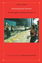 Reckoning with Pinochet: The Memory Question in Democratic Chile, 1989–2006 by Steve J. Stern