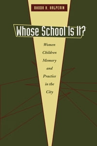 Whose School Is It?: Women, Children, Memory, and Practice in the City