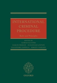 International Criminal Procedure: Principles and Rules