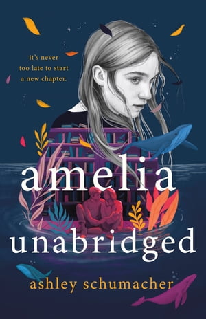Amelia Unabridged: A Novel by Ashley Schumacher