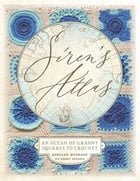 Siren's Atlas US Terms Edition: An Ocean of Granny Squares to Crochet by Shelley Husband