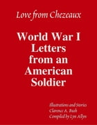 Love from Chezeaux: World War One Letters from an American Soldier by Lyn Allyn