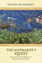 The Mapmakers' Quest: Depicting New Worlds in Renaissance Europe by David Buisseret