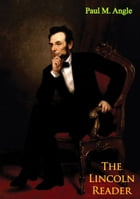 The Lincoln Reader by Paul M. Angle