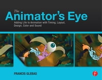 The Animator's Eye: Composition and Design for Better Animation