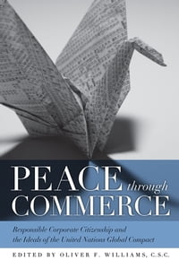 Peace through Commerce: Responsible Corporate Citizenship and the Ideals of the United Nations…