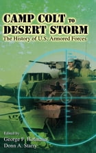 Camp Colt to Desert Storm: The History of U.S. Armored Forces by George F. Hofmann