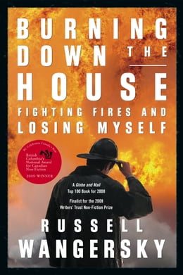 Book Burning Down the House: Fighting Fires and Losing Myself by Russell Wangersky
