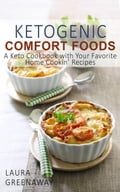 Ketogenic Comfort Foods: A Keto Cookbook with Your Favorite Home Cookin' Recipes 6ea18377-4df5-4fce-a8ab-2dd52bc01050