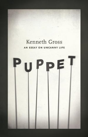 Puppet An Essay on Uncanny Life
