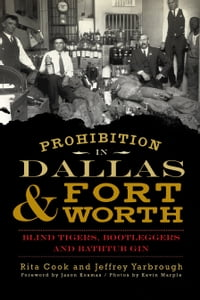 Prohibition in Dallas & Fort Worth: Blind Tigers, Bootleggers and Bathtub Gin