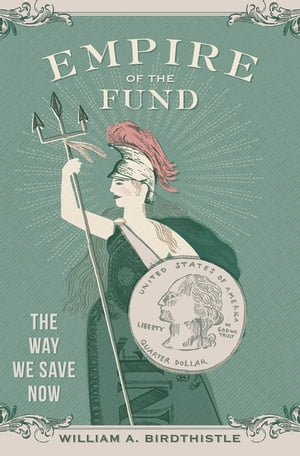 Empire of the Fund The Way We Save Now