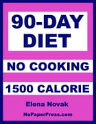 90-Day No-Cooking Diet - 1500 Calorie by Elena Novak