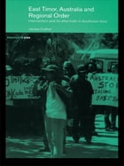 East Timor, Australia and Regional Order: Intervention and its Aftermath in Southeast Asia