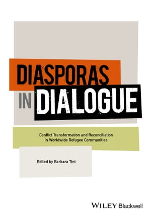 Diasporas in Dialogue Conflict Transformation and Reconciliation in Worldwide Refugee Communities