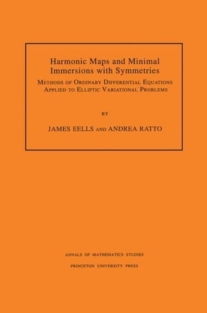Harmonic Maps and Minimal Immersions with Symmetries (AM-130): Methods of Ordinary Differential Equations Applied to Elliptic Variational Problems. (A