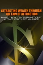 Attracting Wealth Through The Law of Attraction by M. F. Cunningham
