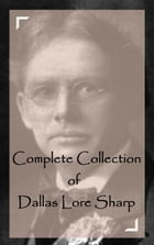 Complete Collection of Dallas Lore Sharp by Dallas Lore Sharp