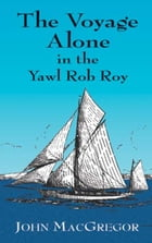 The Voyage Alone in the Yawl Rob Roy by John MacGregor