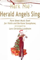 Hark The Herald Angels Sing Pure Sheet Music Duet for Violin and Baritone Saxophone, Arranged by Lars Christian Lundholm by Pure Sheet Music
