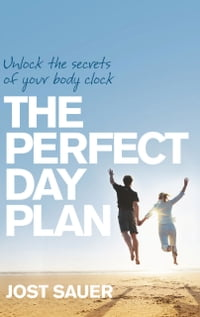 Perfect Day Plan: Unlock the secrets of your body clock