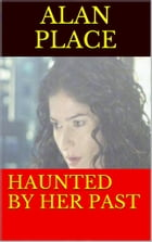 Haunted by her pasr by Alan Place