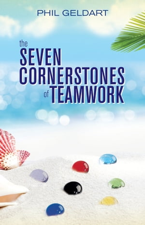 The Seven Cornerstones of Teamwork by Phil Geldart