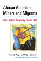 African American Miners and Migrants: THE EASTERN KENTUCKY SOCIAL CLUB by Thomas E. Wagner